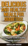 Delicious and healthy meals for Diabetics: A complete guide including diabetic recipes