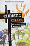 Christ in the Chaos: How the Gospel C...