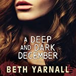 A Deep and Dark December | Beth Yarnall