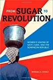 From Sugar to Revolution: Women's Visions of Haiti, Cuba, and the Dominican Republic