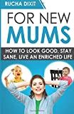 Rucha Dixit For New Mums: How To Look Good, Stay Sane And Live An Enriched Life