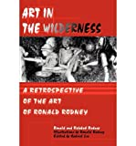img - for Art in the Wilderness: A Retrospective of the Art of Ronald Rodney (Paperback) - Common book / textbook / text book