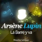 La Barre y va (Arsène Lupin 40) | Maurice Leblanc