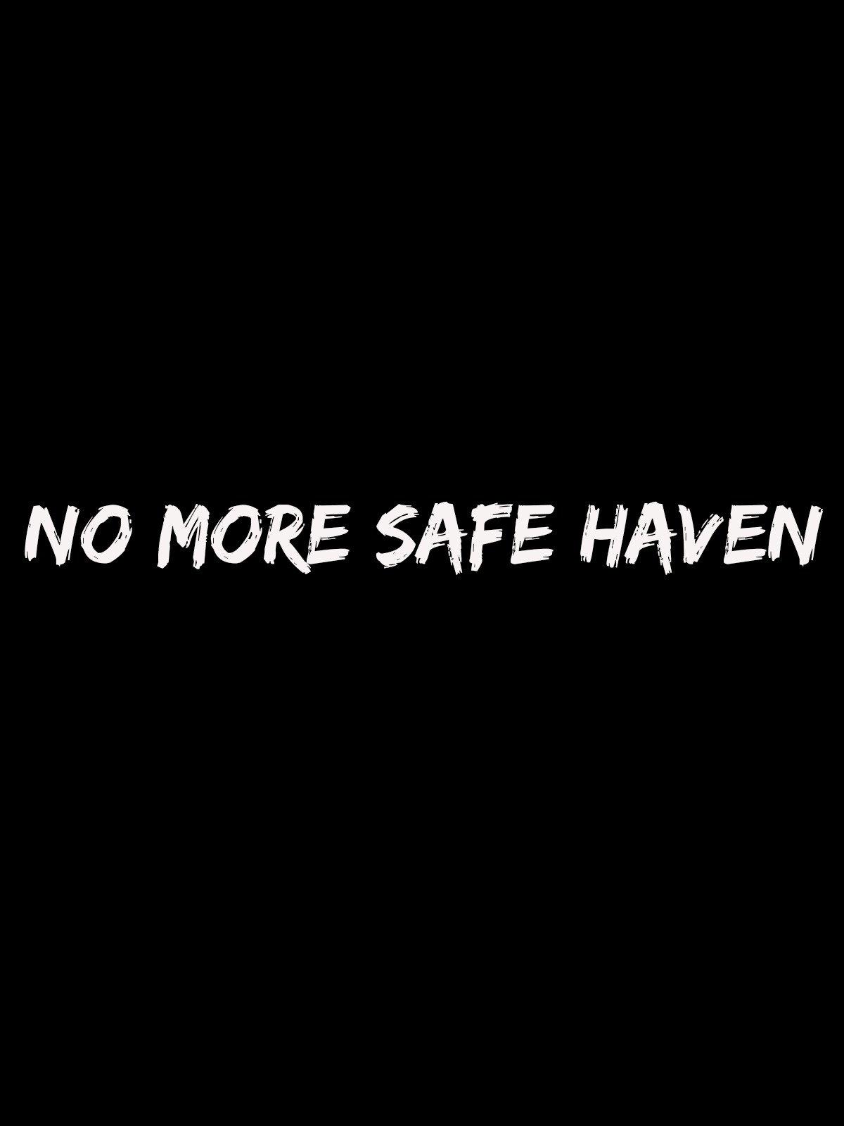 No More Safe Haven
