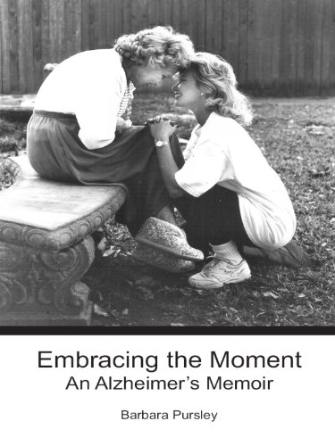 Barbara Pursley - Embracing the Moment: An Alzheimer's Memoir