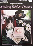 Making Ribbon Flowers by Nancy Overton