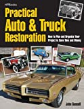 Practical Auto & Truck Restoration HP1547: How to Plan and Organize Your Project to Save Time and Money