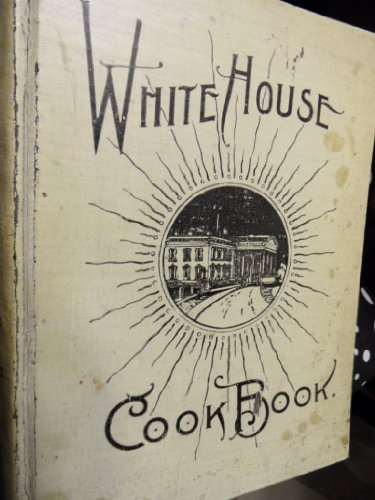 the-white-house-cook-book-a-comprehensive-cyclopedia-of-information-for-the-home-cooking-toilet-and-