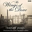 The Wings of the Dove (Dramatised)  by Henry James, Linda Marshall Griff (dramatisation) Narrated by Lyndsey Marshal