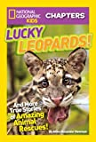 National Geographic Kids Chapters: Lucky Leopards: And More True Stories of Amazing Animal Rescues (NGK Chapters)