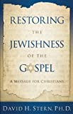 Restoring the Jewishness of the Gospel: A Message for Christians Condensed from Messianic Judaism by David H. Stern Ph.D Revised Edition (8/19/2009)