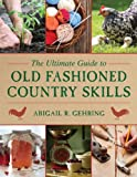 Abigail R Gehring The Ultimate Guide to Old-Fashioned Country Skills