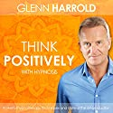 Learn How to Think Positively  by Glenn Harrold Narrated by Glenn Harrold