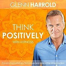 Learn How to Think Positively Discours Auteur(s) : Glenn Harrold Narrateur(s) : Glenn Harrold