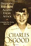 Defending Baltimore Against Enemy Attack: A Boyhood Year During World War II (1401300235) by Osgood, Charles