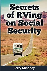 Secrets of RVing on Social Security: How to Enjoy the Motorhome and RV Lifestyle While Living on Your Social Security Income from Stony River Media
