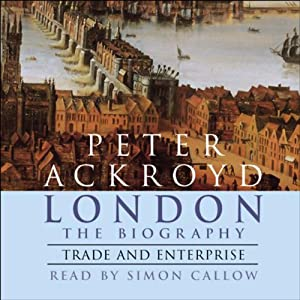 London: The Biography, Trade and Enterprise | [Peter Ackroyd]
