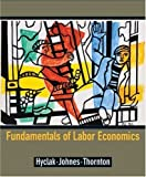 img - for Fundamentals of Labor Economics by Hyclak, Thomas, Johnes, Geraint, Thornton, Robert [Cengage Learning,2004] [Hardcover] book / textbook / text book