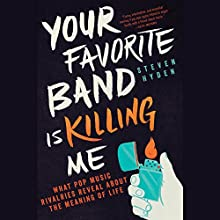 Your Favorite Band Is Killing Me: What Pop Music Rivalries Reveal About the Meaning of Life Audiobook by Steven Hyden Narrated by Ben Sullivan