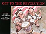 Off to the Revolution: More Cartoons by Pat Oliphant (0836204298) by Oliphant, Pat