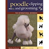 Poodle Clipping and Grooming: The International Reference (Howell reference books) ~ Shirlee Kalstone