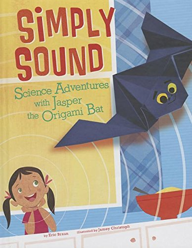 Simply Sound: Science Adventures with Jasper the Origami Bat (Nonfiction Picture Books: Origami Science Adventures)