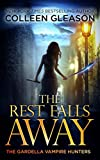 The Rest Falls Away (The Gardella Vampire Hunters: Victoria Book 1)