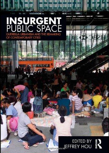 Insurgent Public Space: Guerrilla Urbanism and the...