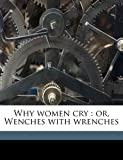 img - for Why women cry: or, Wenches with wrenches book / textbook / text book