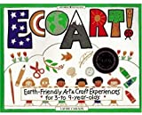 Ecoart!: Earth-Friendly Art and Craft Experiences for 3 to 9 Year Olds (Williamson Kids Can! Books)