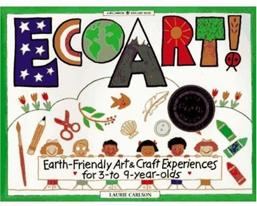 Ecoart!: EarthFriendly Art and Craft Experiences for 3 to 9 Year Olds (Williamson Kids Can! Books)