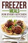 Freezer Meals for Every Kitchen: 30 S...