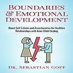 Boundaries & Emotional Development: Boost Self-Esteem & Assertiveness for Healthier Relationships with Inner Child Healing   Dr. Sebastian Goff