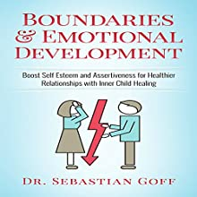 Boundaries & Emotional Development: Boost Self-Esteem & Assertiveness for Healthier Relationships with Inner Child Healing Audiobook by Dr. Sebastian Goff Narrated by Mike Norgaard