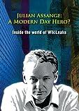 Assange, Julian - A Modern Day Hero? Inside The World Of WikiLeaks