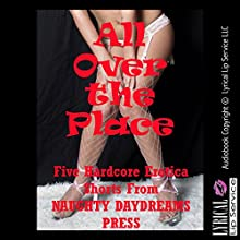 All over the Place!: Five Hardcore Sex Shorts (       UNABRIDGED) by Nancy Brockton, Jane Kemp, Cindy Jameson Narrated by Sapphire Rose, Jess Bella, Poetess Connie, Dana Campbell
