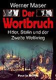Der Wortbruch: Hitler, Stalin und der 2. Weltkrieg