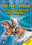The Pony Express and Its Death-Defying Mail Carriers (Wild History of the American West)