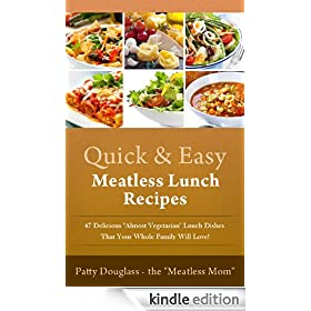"Quick & Easy Meatless Lunch Recipes: 47 Delicious ""Almost Vegetarian"" Lunch Dishes that Your Whole Family Will Love! (Quick & Easy Meatless Recipes Book 2)"