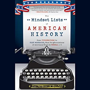 The Mindset Lists of American History: From Typewriters to Text Messages, What Ten Generations of Americans Think Is Normal | [Tom McBride, Ron Nief]