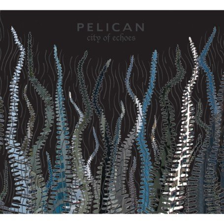 Pelican - City of Echoes - Zortam Music