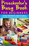 Preschooler s Busy Book for Beginners: The Best Inexpensive Creative Games and Activities For Your Children To Keep Busy (Preschoolers, Toddlers, Games, ... Games, Toddler Activities, Toddler Books)