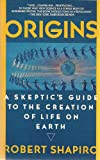 Origins: A Skeptic's Guide to the Creation of Life on Earth (0553343556) by Shapiro, Robert