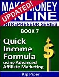 Quick Income Formula Using Advanced Affiliate Marketing: Book 7 of the Make Money Online Entrepreneur Series
