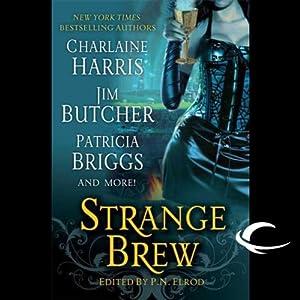 Strange Brew | [Patricia Briggs, Jim Butcher, Rachel Caine, Karen Chance, P. N. Elrod, Charlaine Harris, Faith Hunter, Caitlin Kittredge, Jenna Maclane]