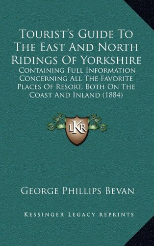 Tourist's Guide To The East And North Ridings Of Yorkshire: Containing Full Information Concerning All The Favorite Places Of Resort, Both On The Coast And Inland (1884)