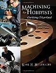 Machine Shop Hobbyist: Getting Started