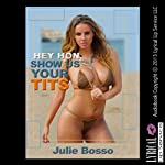 Hey Hon, Show Us Your Tits: A Hot Wife Double Team Sex Erotica Story | Julie Bosso