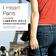 I Heart Paris Audiobook by Lindsey Kelk Narrated by Cassandra Harwood