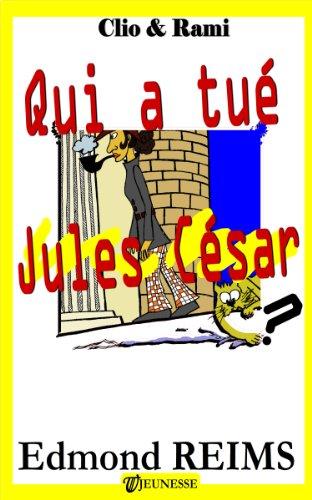 Edmond Reims - Qui a tué Jules César ? (Clio & Rami t. 2) (French Edition)